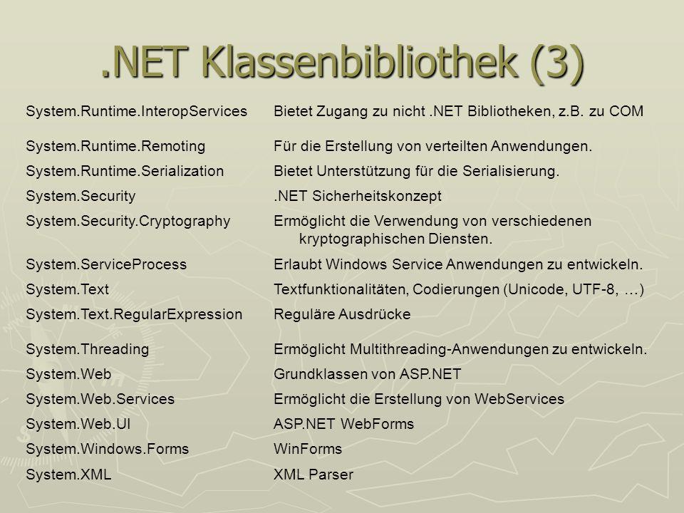 .NET Klassenbibliothek (3) System.Runtime.InteropServicesBietet Zugang zu nicht.NET Bibliotheken, z.B. zu COM System.Runtime.RemotingFür die Erstellun
