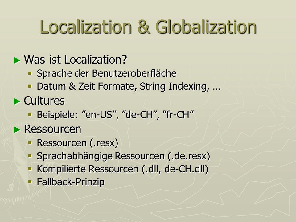 Localization & Globalization Was ist Localization? Was ist Localization? Sprache der Benutzeroberfläche Sprache der Benutzeroberfläche Datum & Zeit Fo