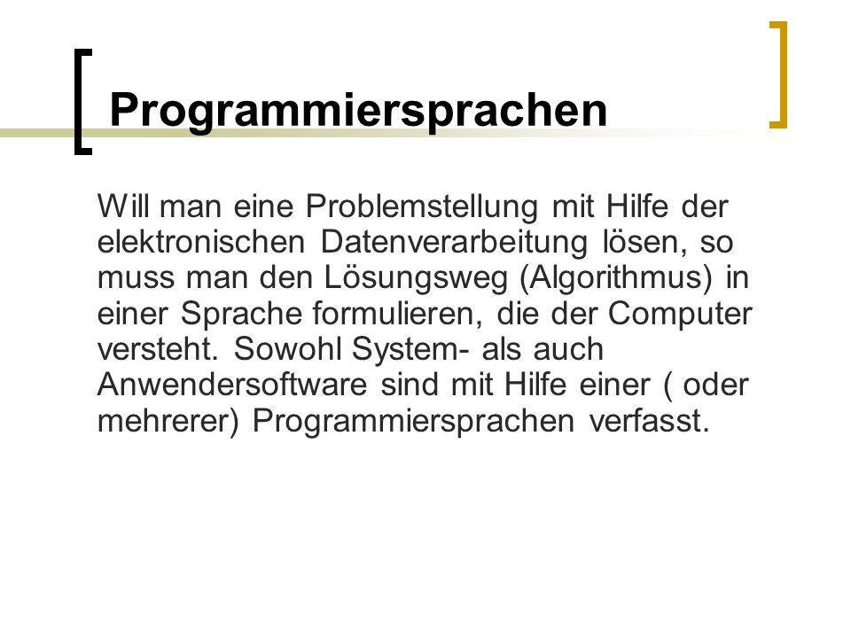Will man eine Problemstellung mit Hilfe der elektronischen Datenverarbeitung lösen, so muss man den Lösungsweg (Algorithmus) in einer Sprache formulie