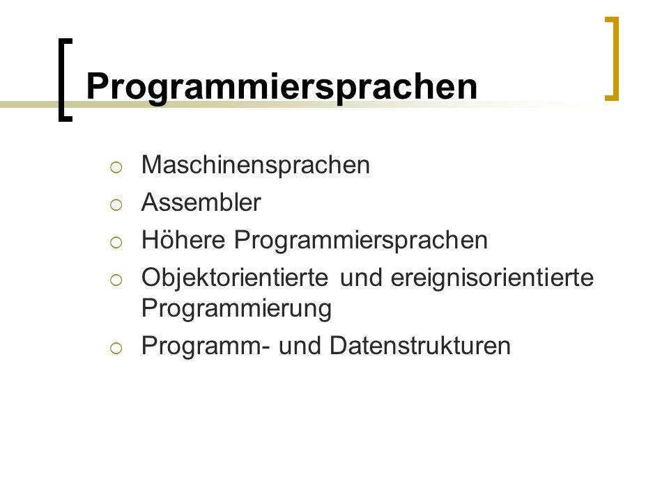 Programmiersprachen Maschinensprachen Assembler Höhere Programmiersprachen Objektorientierte und ereignisorientierte Programmierung Programm- und Date