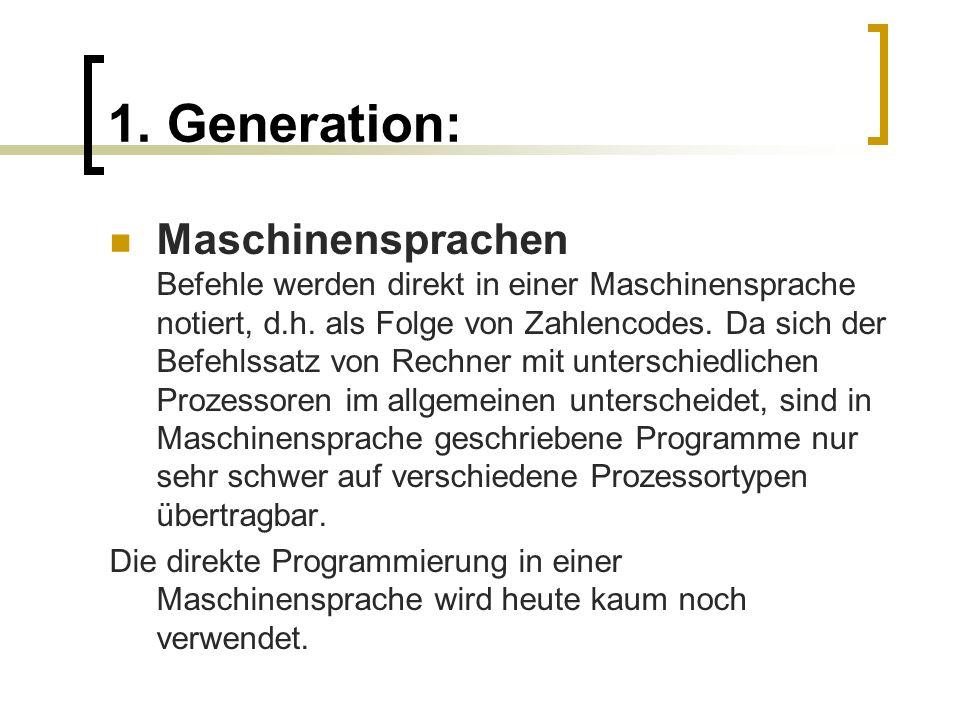1. Generation: Maschinensprachen Befehle werden direkt in einer Maschinensprache notiert, d.h. als Folge von Zahlencodes. Da sich der Befehlssatz von
