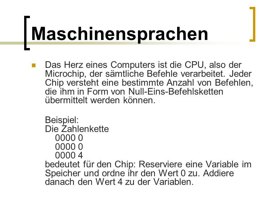 Maschinensprachen Das Herz eines Computers ist die CPU, also der Microchip, der sämtliche Befehle verarbeitet. Jeder Chip versteht eine bestimmte Anza