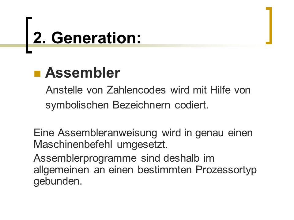 2. Generation: Assembler Anstelle von Zahlencodes wird mit Hilfe von symbolischen Bezeichnern codiert. Eine Assembleranweisung wird in genau einen Mas