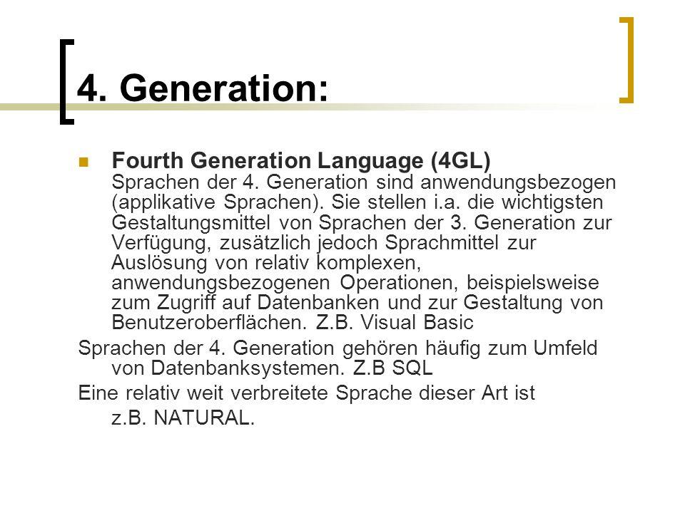 4. Generation: Fourth Generation Language (4GL) Sprachen der 4. Generation sind anwendungsbezogen (applikative Sprachen). Sie stellen i.a. die wichtig