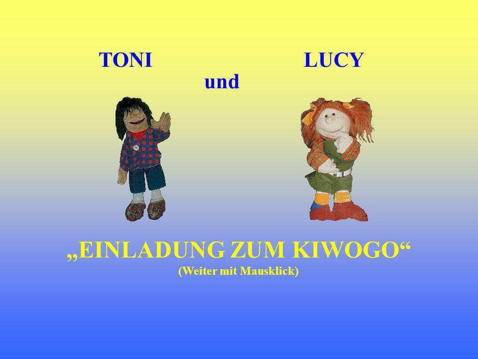 TONI EINLADUNG ZUM KIWOGO (Weiter mit Mausklick) LUCY und