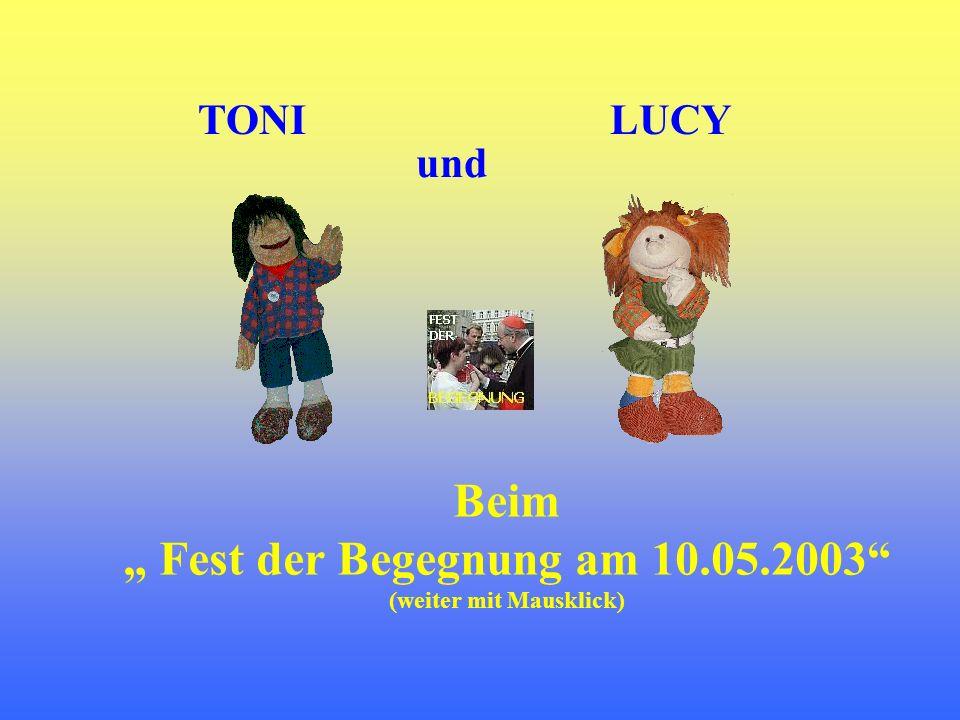TONI Beim Fest der Begegnung am 10.05.2003 (weiter mit Mausklick) LUCY und