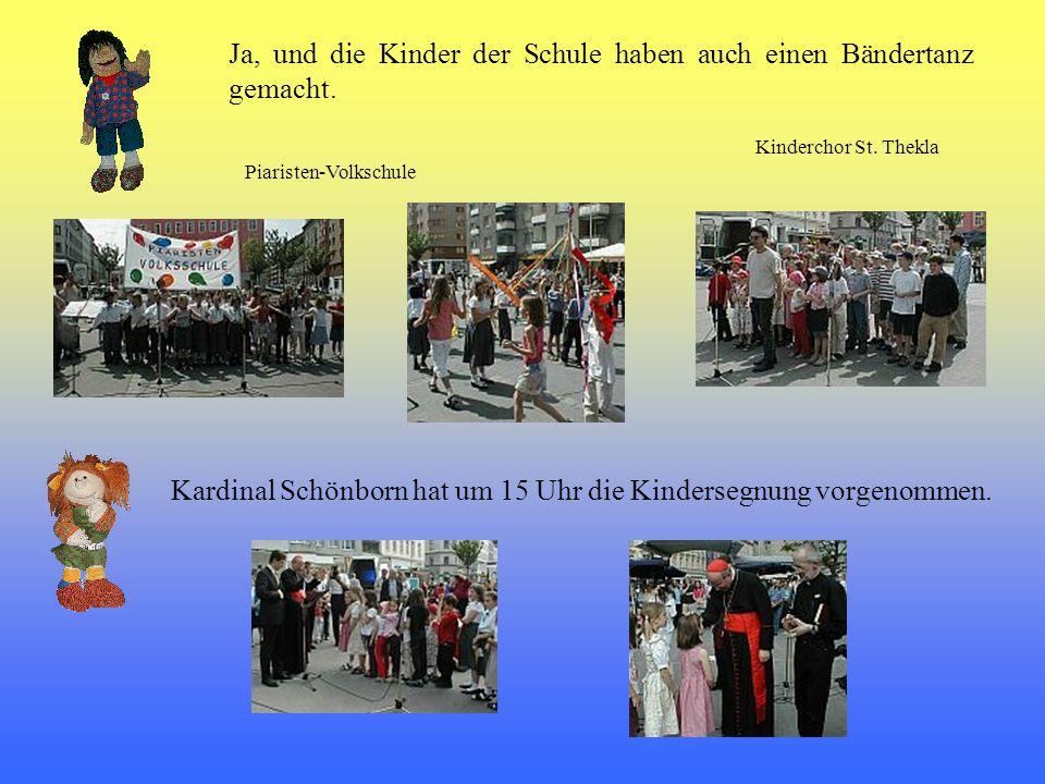 Kardinal Schönborn hat um 15 Uhr die Kindersegnung vorgenommen. Piaristen-Volkschule Kinderchor St. Thekla Ja, und die Kinder der Schule haben auch ei