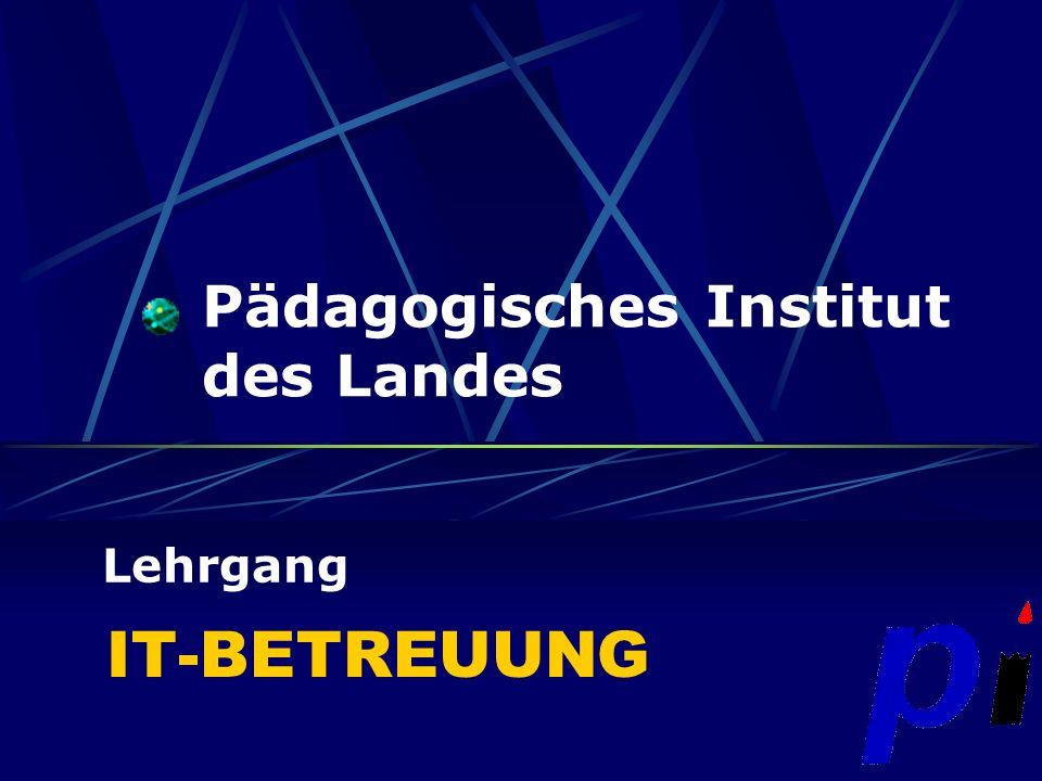 IT-BETREUUNG Lehrgang Pädagogisches Institut des Landes