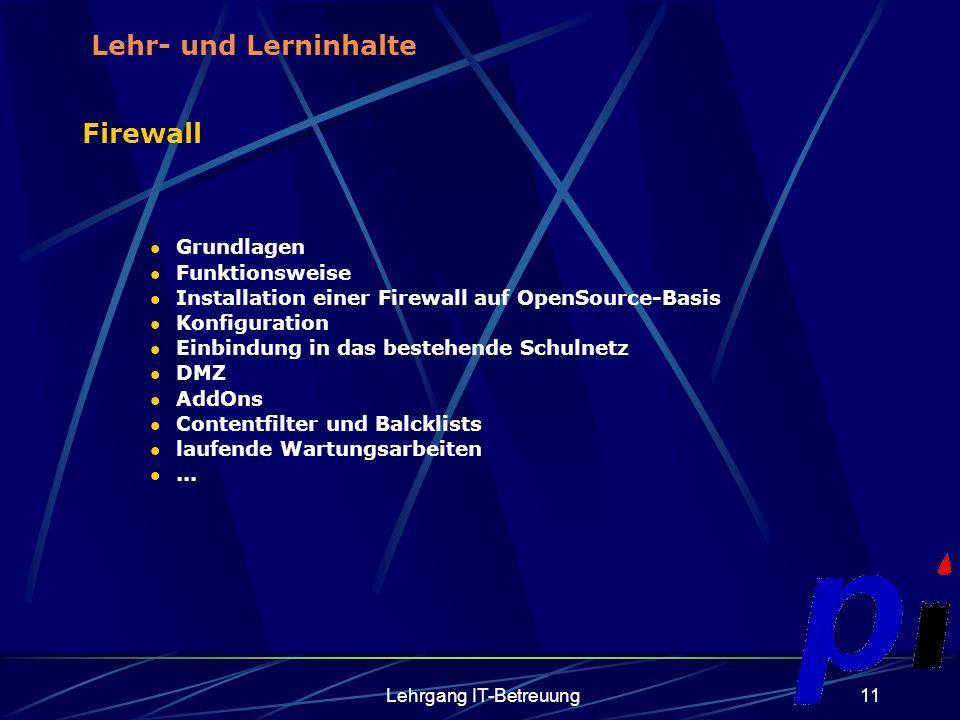 Lehrgang IT-Betreuung11 Firewall Grundlagen Funktionsweise Installation einer Firewall auf OpenSource-Basis Konfiguration Einbindung in das bestehende Schulnetz DMZ AddOns Contentfilter und Balcklists laufende Wartungsarbeiten...