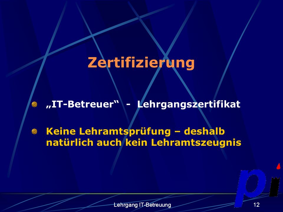 Lehrgang IT-Betreuung12 Zertifizierung IT-Betreuer - Lehrgangszertifikat Keine Lehramtsprüfung – deshalb natürlich auch kein Lehramtszeugnis