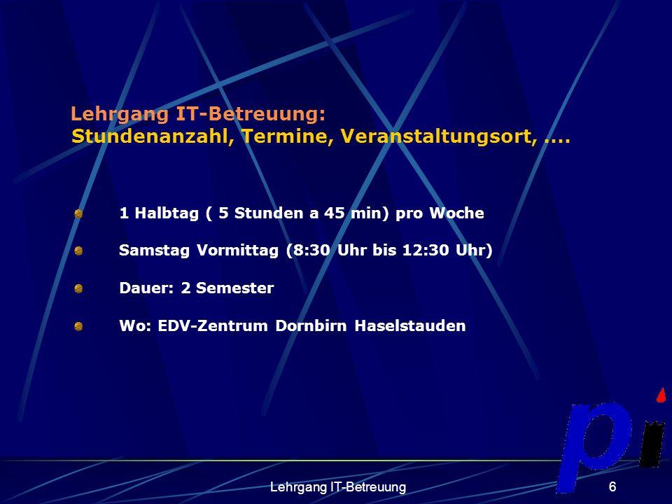 Lehrgang IT-Betreuung7 Softwareinstallationen Basisinstallationen: Win XP Prof, OpenSource BS Standardanwendungssoftware: lokal und teilweise als Netzwerkinstallation (z.