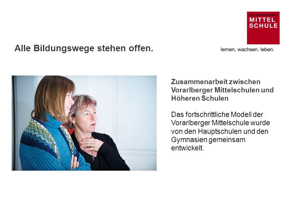 Zusammenarbeit zwischen Vorarlberger Mittelschulen und Höheren Schulen Das fortschrittliche Modell der Vorarlberger Mittelschule wurde von den Hauptsc