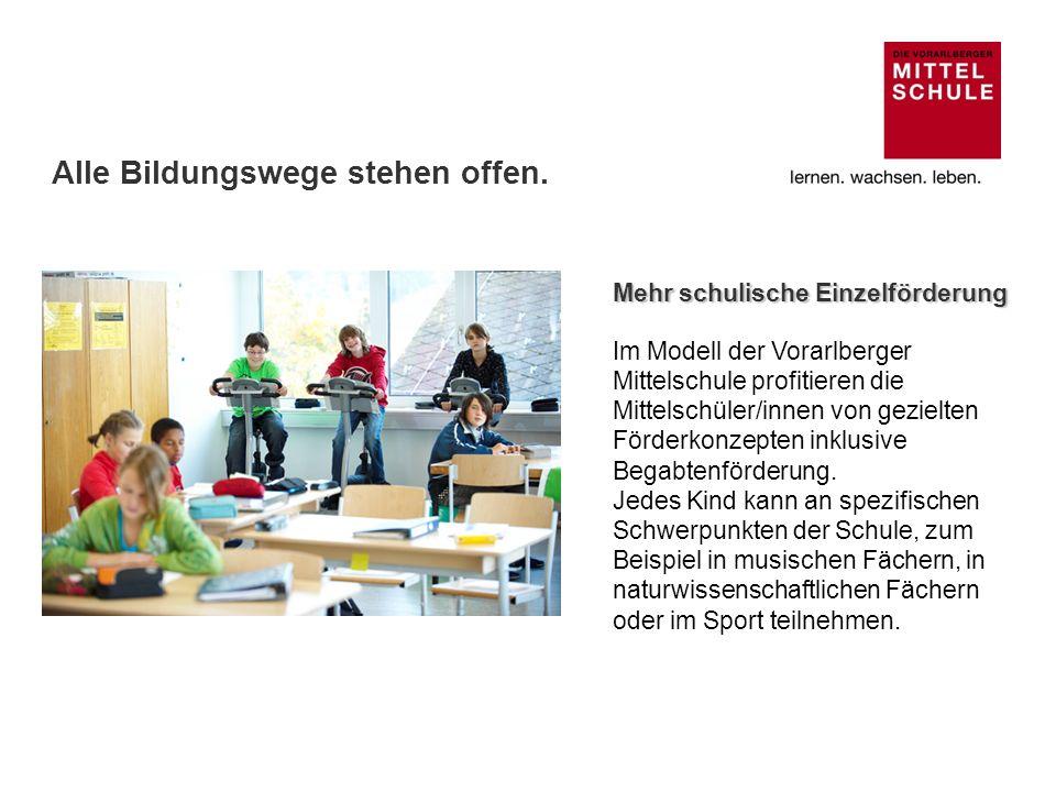 Mehr schulische Einzelförderung Im Modell der Vorarlberger Mittelschule profitieren die Mittelschüler/innen von gezielten Förderkonzepten inklusive Be