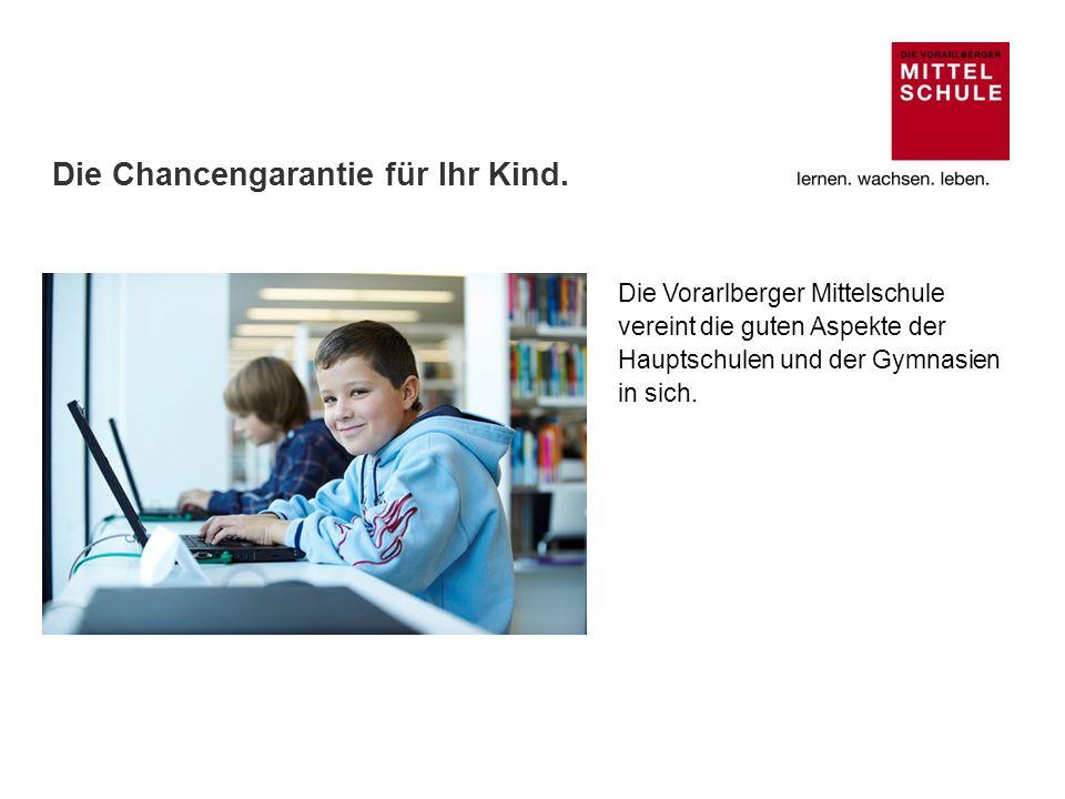 Die Vorarlberger Mittelschule vereint die guten Aspekte der Hauptschulen und der Gymnasien in sich. Die Chancengarantie für Ihr Kind.