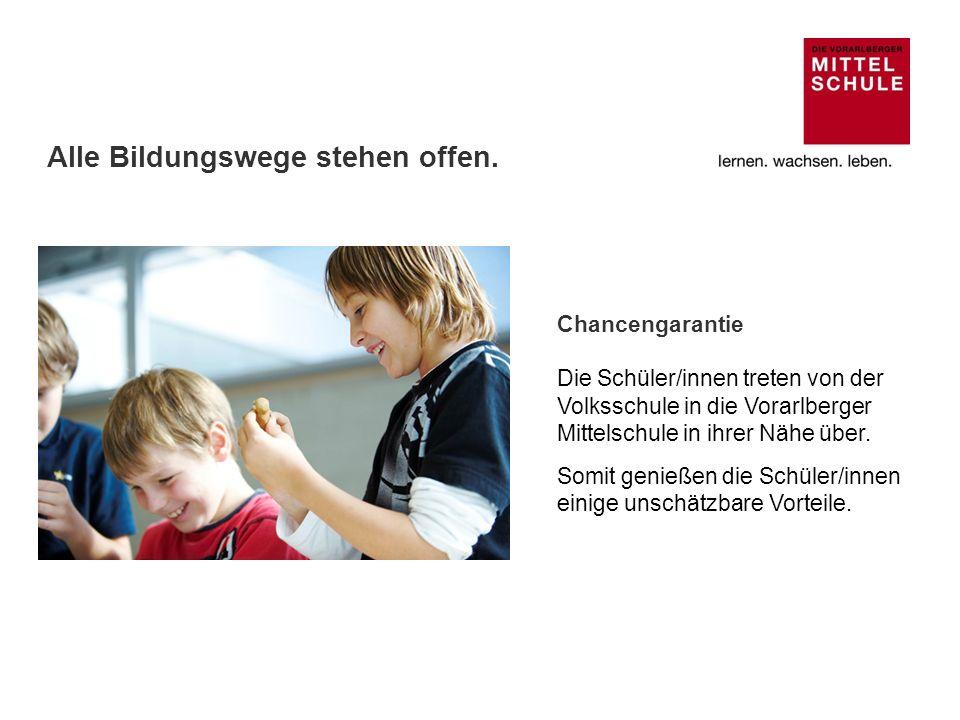 Chancengarantie Die Schüler/innen treten von der Volksschule in die Vorarlberger Mittelschule in ihrer Nähe über. Somit genießen die Schüler/innen ein
