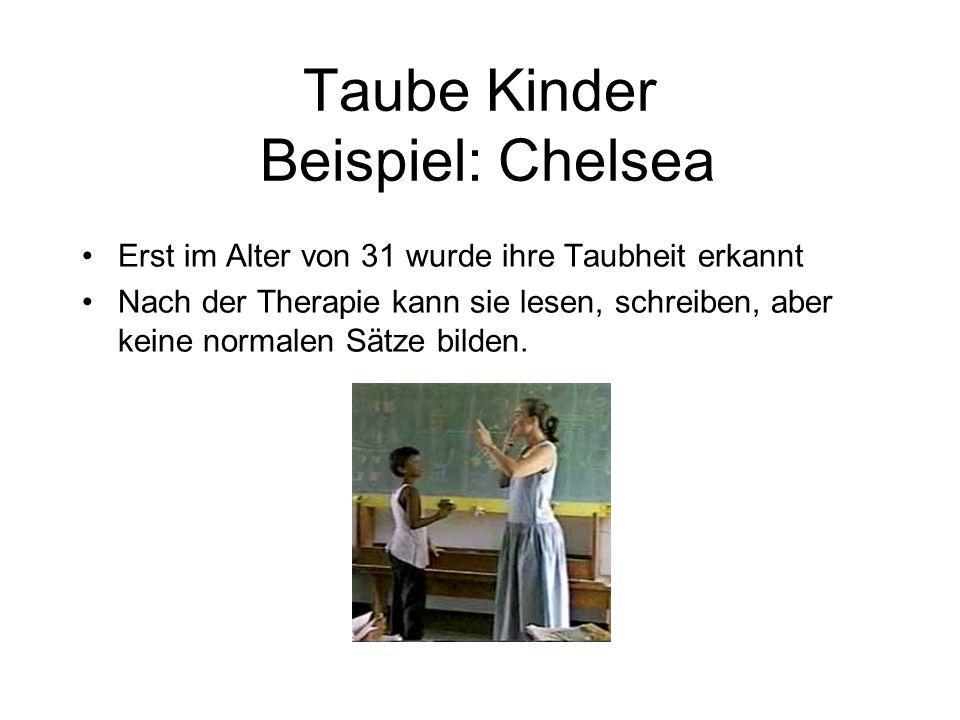 Taube Kinder Beispiel: Chelsea Erst im Alter von 31 wurde ihre Taubheit erkannt Nach der Therapie kann sie lesen, schreiben, aber keine normalen Sätze