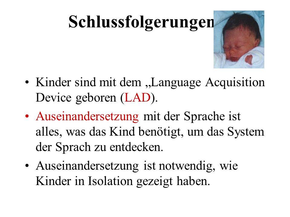 Schlussfolgerungen: Kinder sind mit dem Language Acquisition Device geboren (LAD). Auseinandersetzung mit der Sprache ist alles, was das Kind benötigt