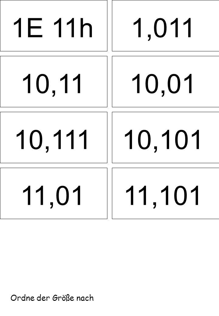 1E 11h1,011 10,1110,01 10,11110,101 11,0111,101 Ordne der Größe nach
