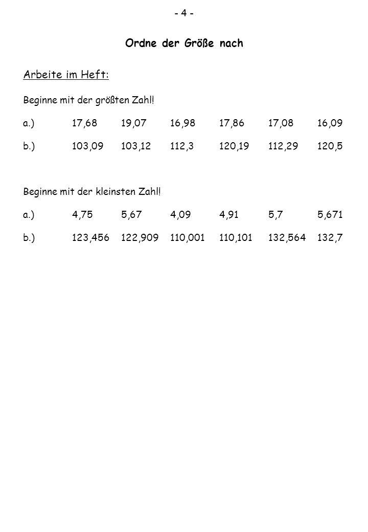 - 4 - Ordne der Größe nach Arbeite im Heft: Beginne mit der größten Zahl! a.)17,6819,0716,9817,8617,0816,09 b.)103,09103,12112,3120,19112,29120,5 Begi