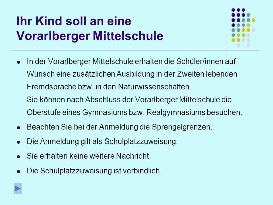Ihr Kind soll an eine Vorarlberger Mittelschule In der Vorarlberger Mittelschule erhalten die Schüler/innen auf Wunsch eine zusätzlichen Ausbildung in der Zweiten lebenden Fremdsprache bzw.