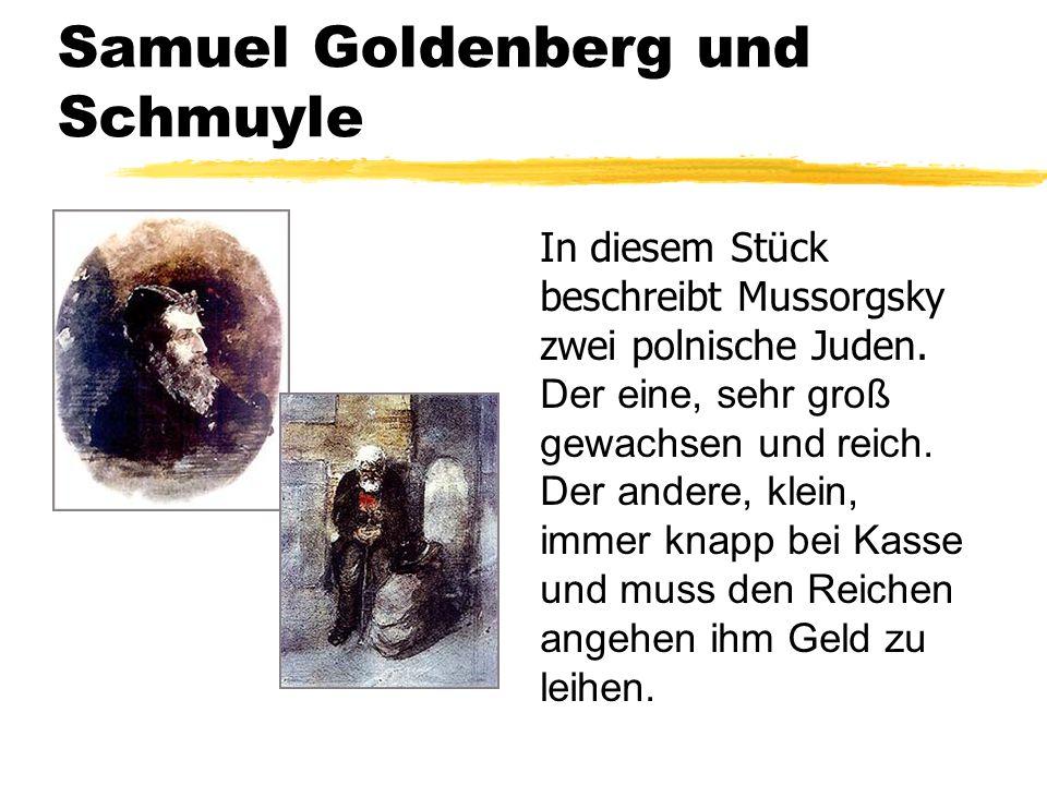 Samuel Goldenberg und Schmuyle In diesem Stück beschreibt Mussorgsky zwei polnische Juden. Der eine, sehr groß gewachsen und reich. Der andere, klein,