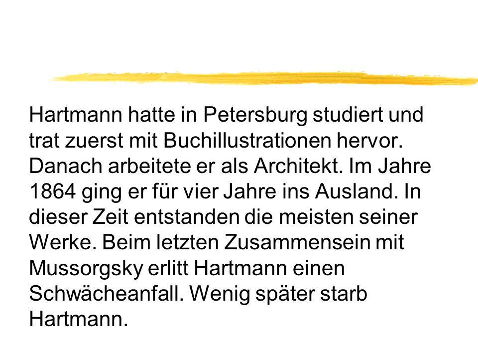 Hartmann hatte in Petersburg studiert und trat zuerst mit Buchillustrationen hervor. Danach arbeitete er als Architekt. Im Jahre 1864 ging er für vier