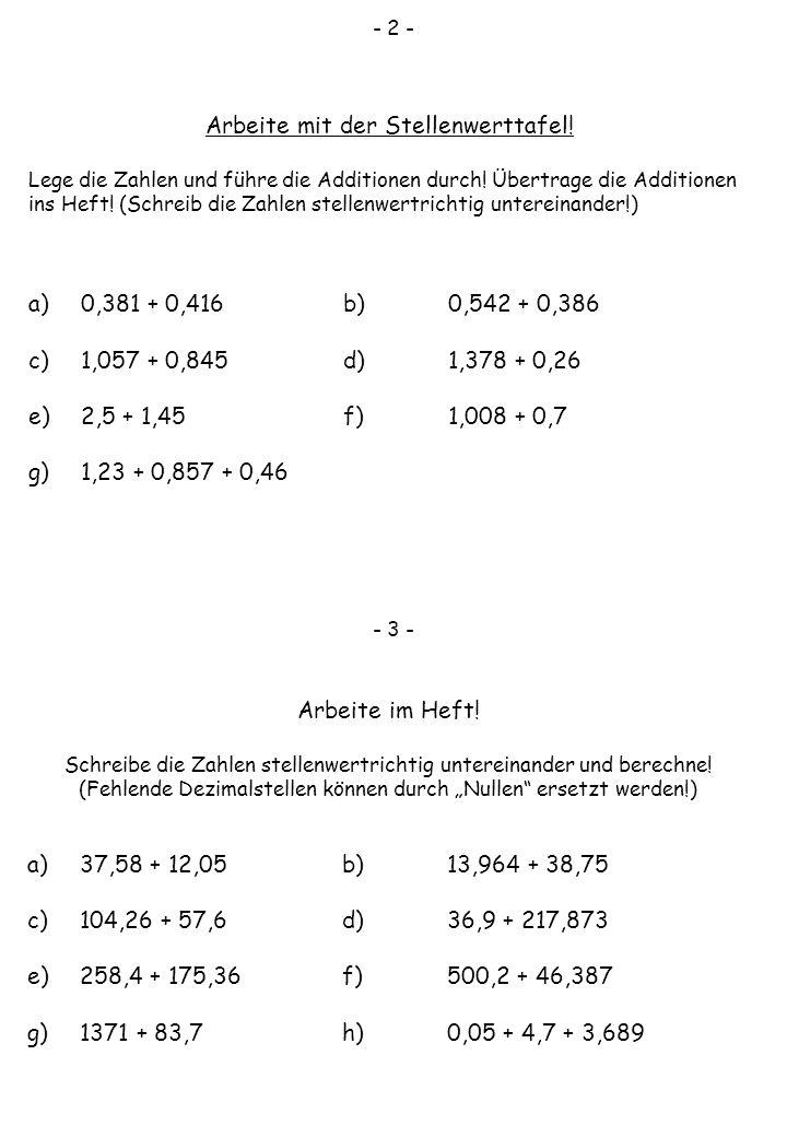 - 2 - Arbeite mit der Stellenwerttafel! Lege die Zahlen und führe die Additionen durch! Übertrage die Additionen ins Heft! (Schreib die Zahlen stellen