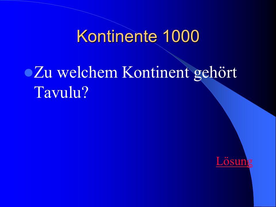 Kontinente 1000 Zu welchem Kontinent gehört Tavulu? Lösung
