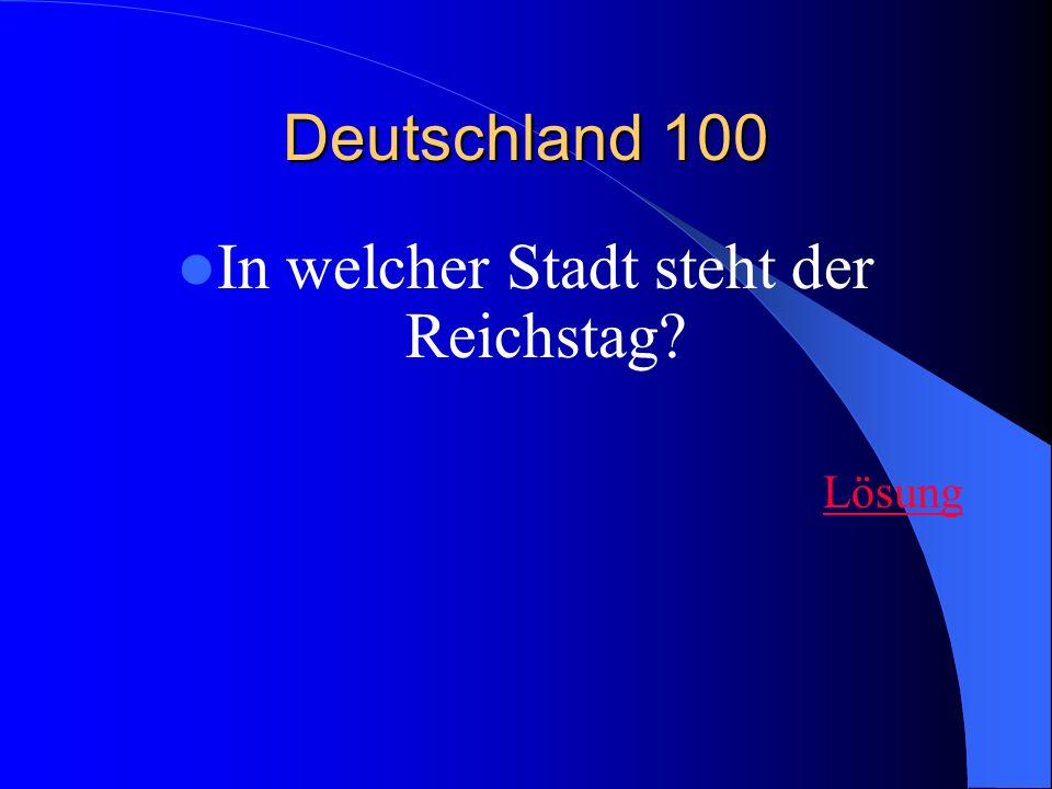 Deutschland 100 In welcher Stadt steht der Reichstag? Lösung