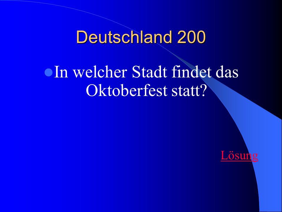 Deutschland 200 In welcher Stadt findet das Oktoberfest statt? Lösung