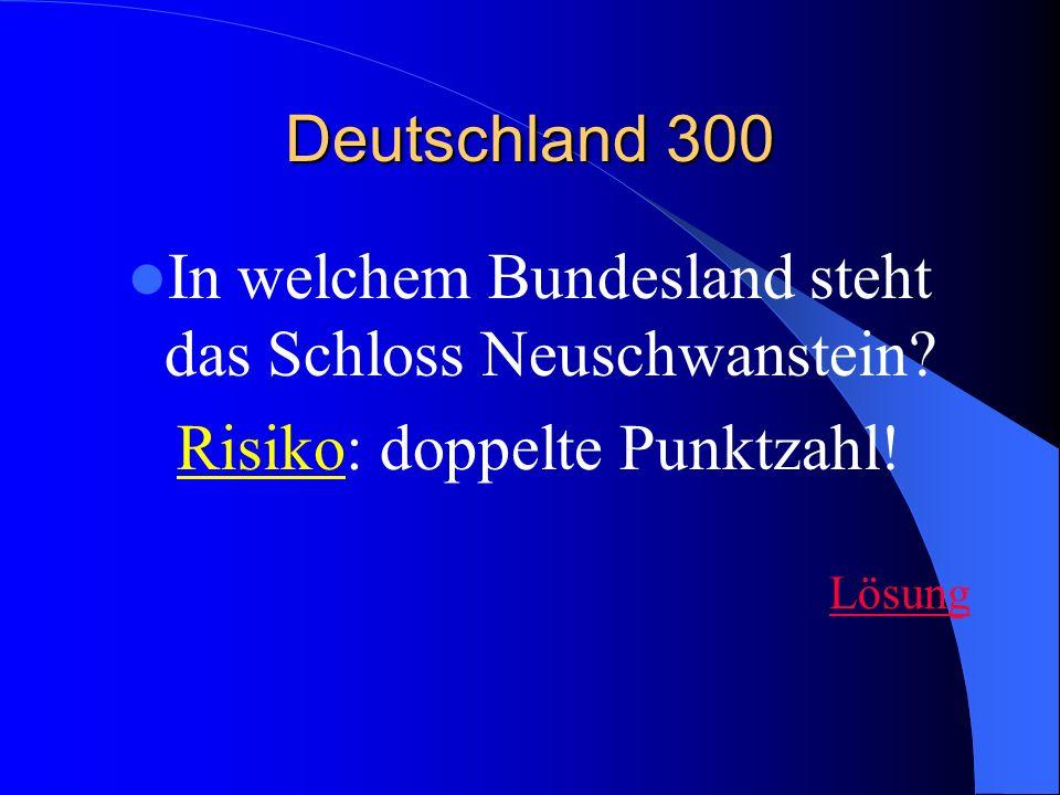Deutschland 300 In welchem Bundesland steht das Schloss Neuschwanstein.
