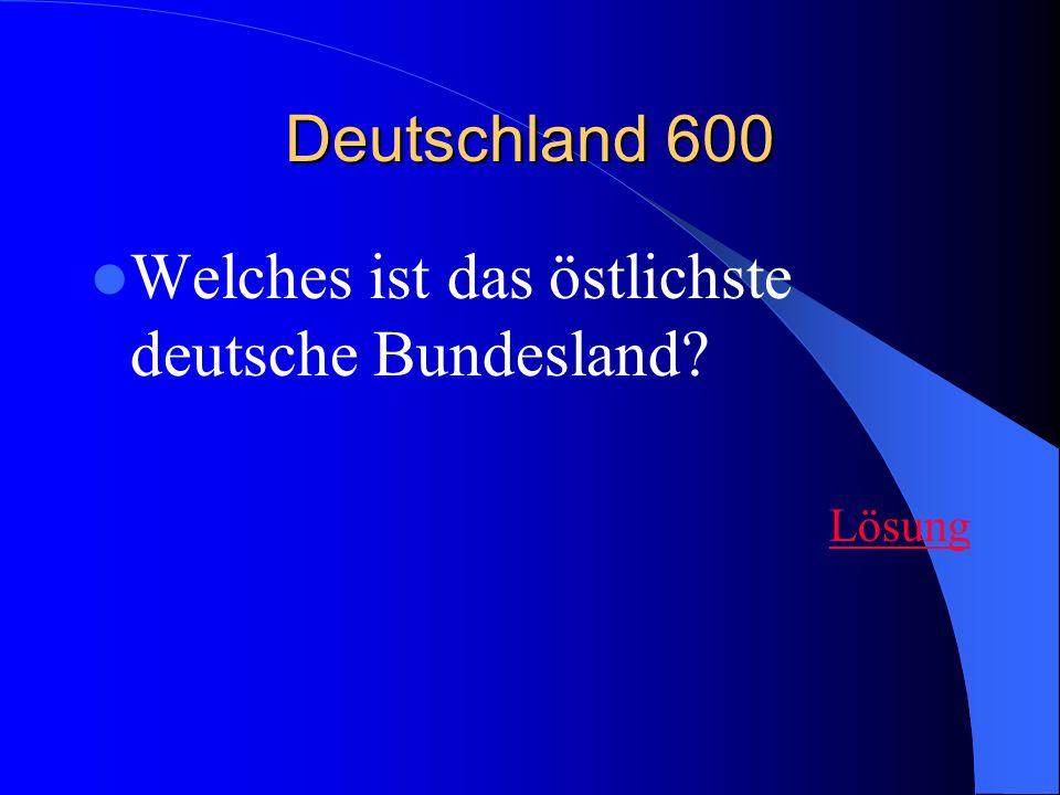 Deutschland 600 Welches ist das östlichste deutsche Bundesland? Lösung