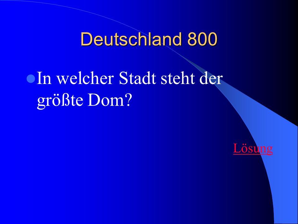 Deutschland 800 In welcher Stadt steht der größte Dom? Lösung