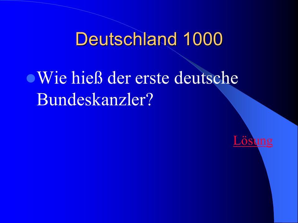 Deutschland 1000 Wie hieß der erste deutsche Bundeskanzler? Lösung