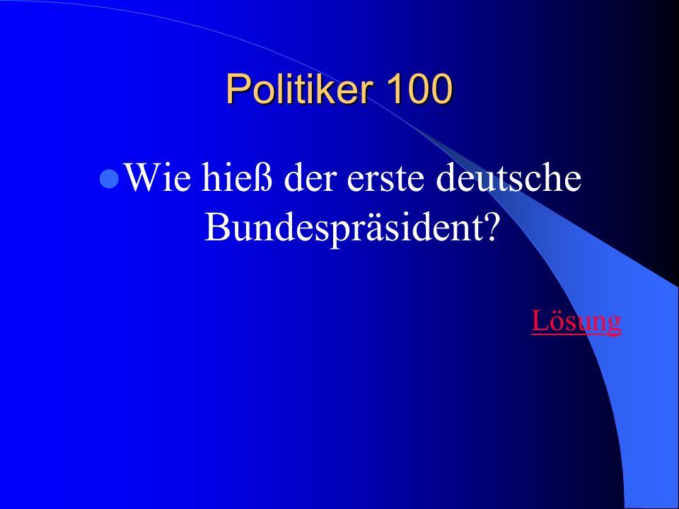 Politiker 100 Wie hieß der erste deutsche Bundespräsident? Lösung