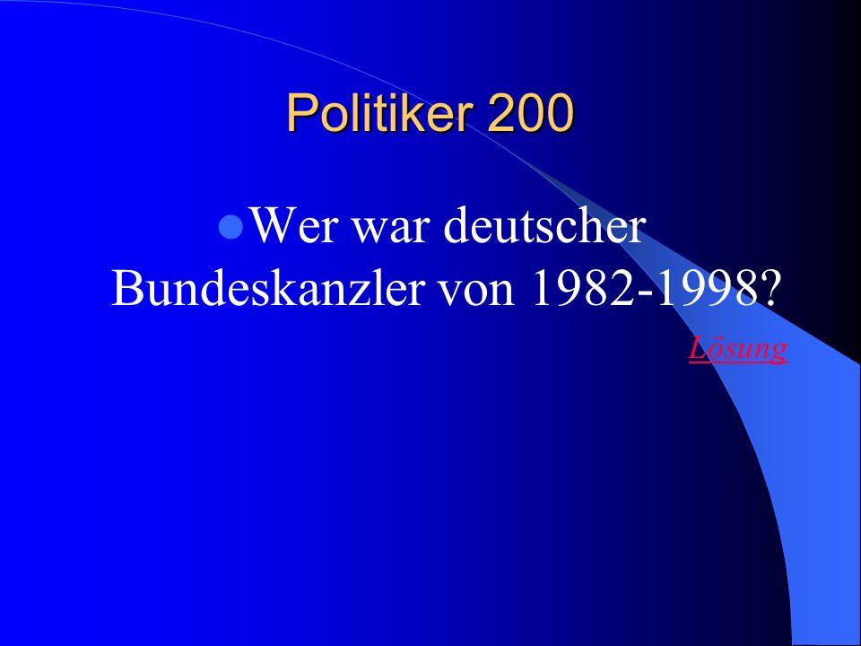Politiker 200 Wer war deutscher Bundeskanzler von 1982-1998? Lösung