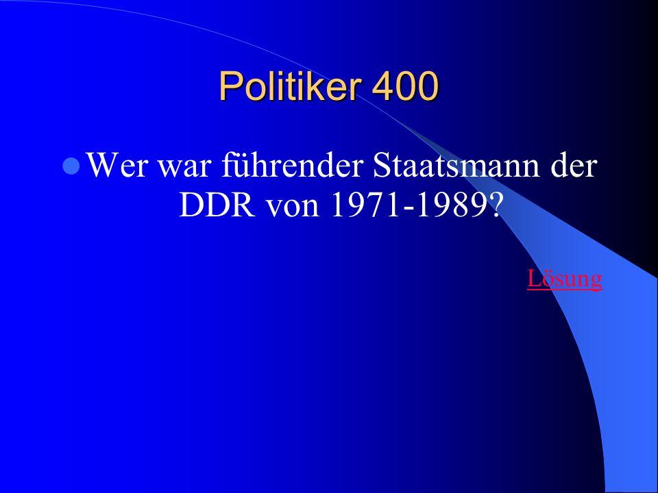 Politiker 400 Wer war führender Staatsmann der DDR von 1971-1989? Lösung