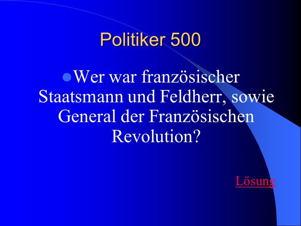 Politiker 500 Wer war französischer Staatsmann und Feldherr, sowie General der Französischen Revolution.