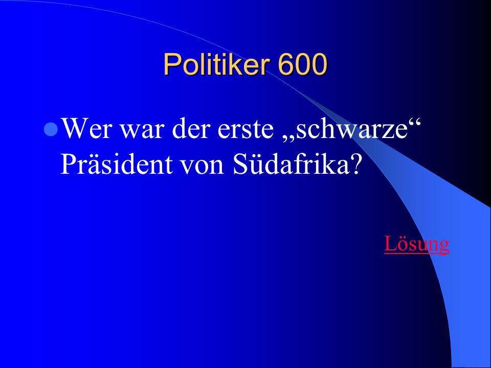 Politiker 600 Wer war der erste schwarze Präsident von Südafrika? Lösung