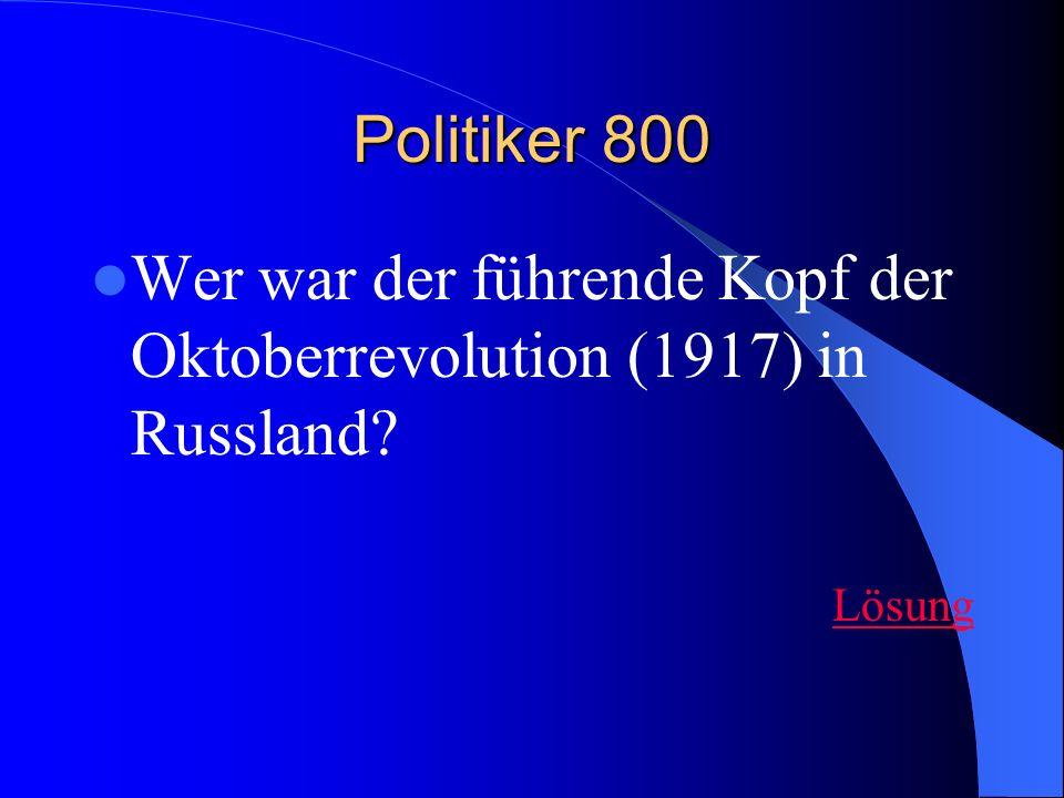 Politiker 800 Wer war der führende Kopf der Oktoberrevolution (1917) in Russland? Lösung