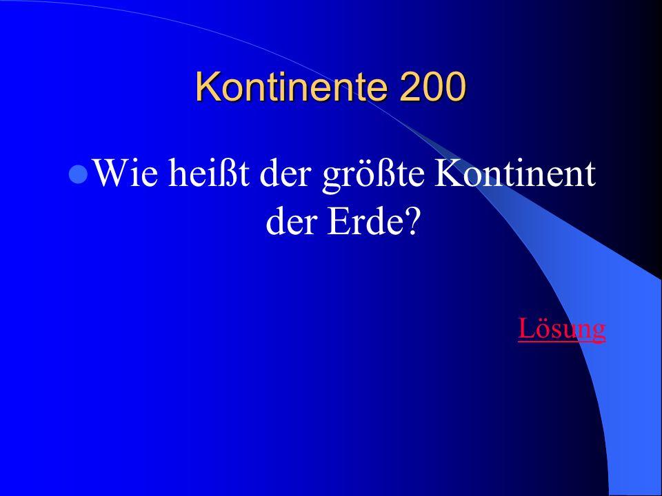 Kontinente 200 Wie heißt der größte Kontinent der Erde? Lösung
