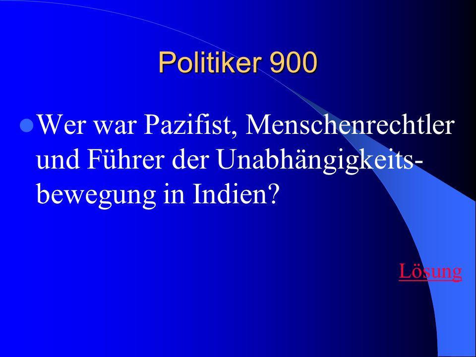 Politiker 900 Wer war Pazifist, Menschenrechtler und Führer der Unabhängigkeits- bewegung in Indien.