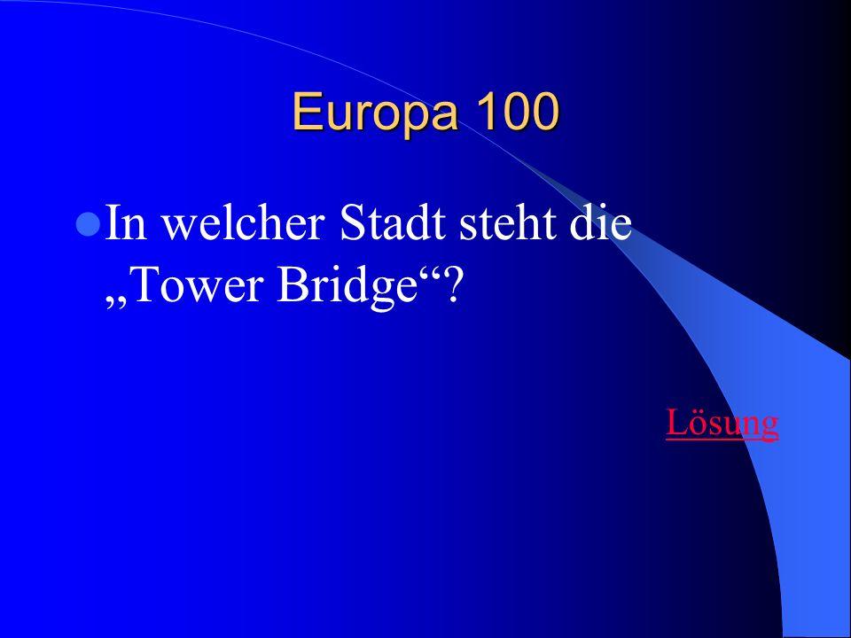Europa 100 In welcher Stadt steht die Tower Bridge? Lösung