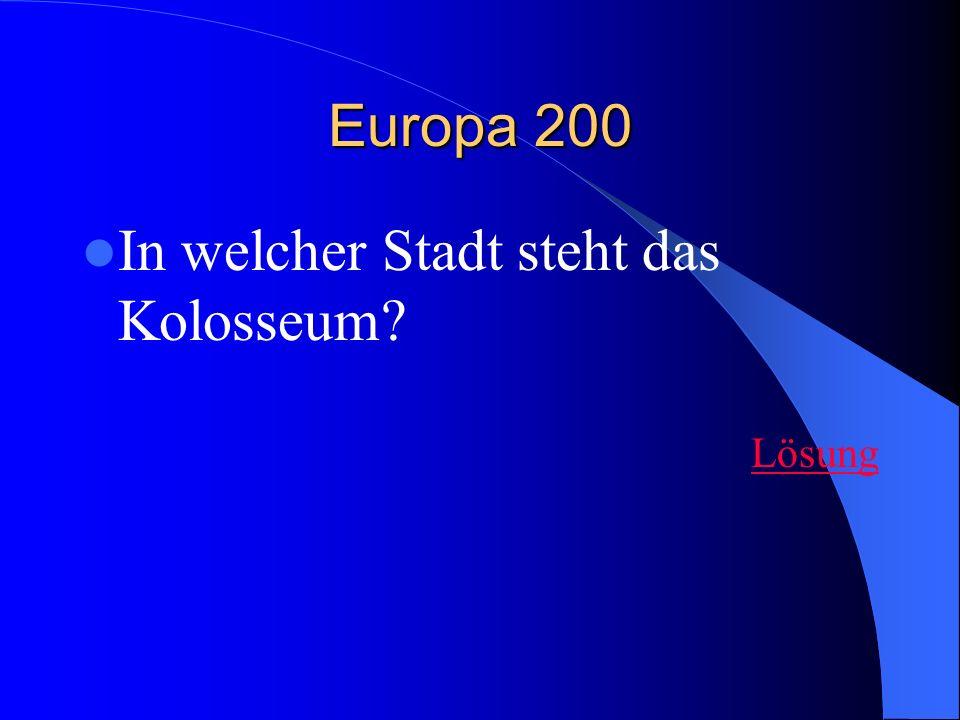Europa 200 In welcher Stadt steht das Kolosseum? Lösung