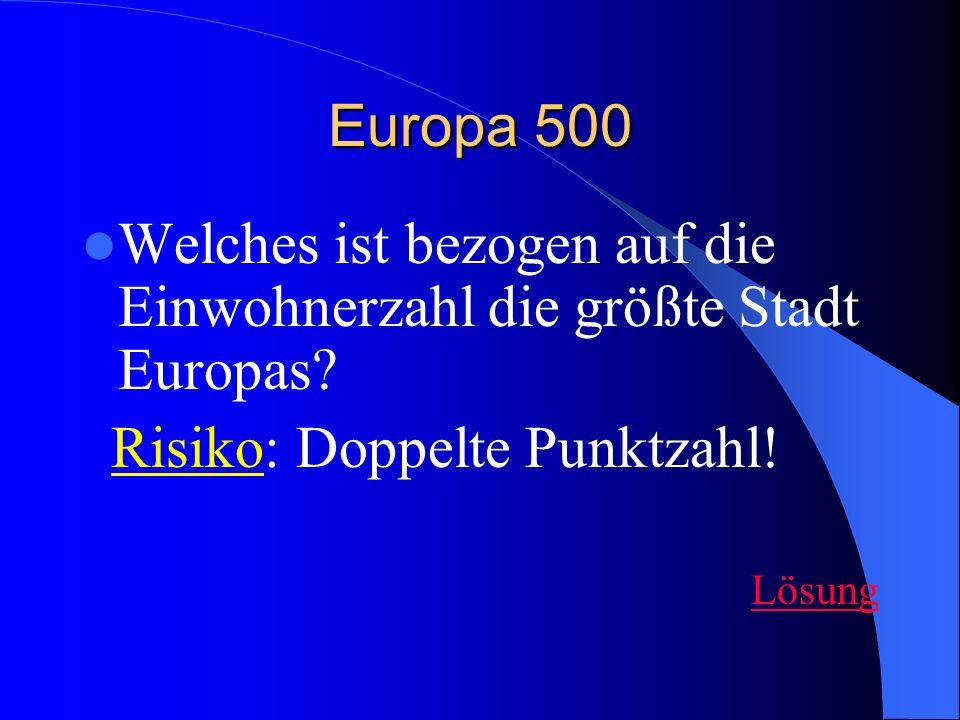 Europa 500 Welches ist bezogen auf die Einwohnerzahl die größte Stadt Europas.