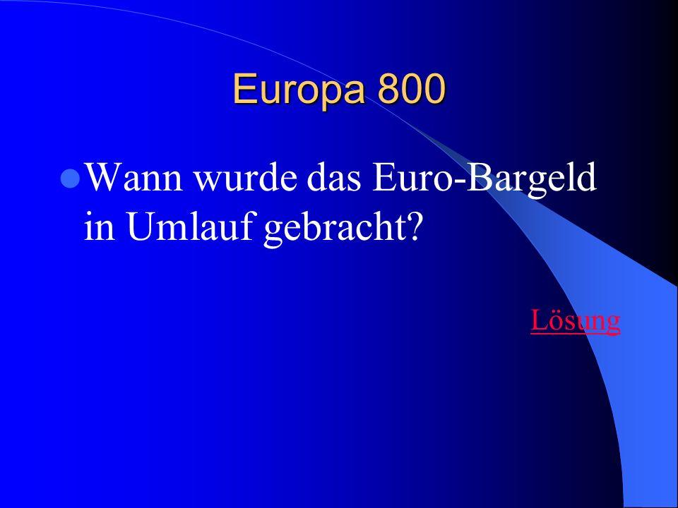 Europa 800 Wann wurde das Euro-Bargeld in Umlauf gebracht? Lösung