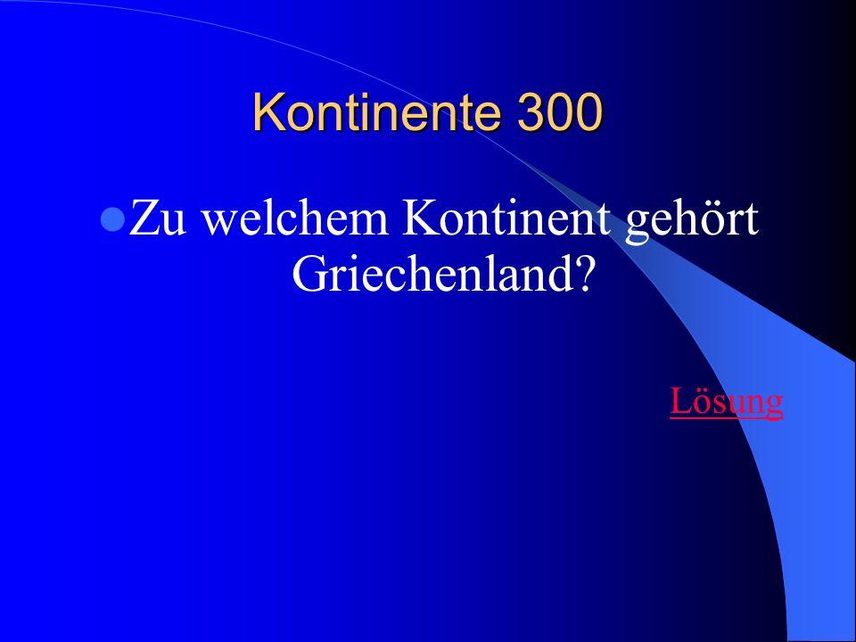 Kontinente 300 Zu welchem Kontinent gehört Griechenland? Lösung