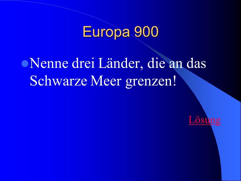 Europa 900 Nenne drei Länder, die an das Schwarze Meer grenzen! Lösung