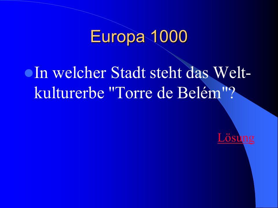 Europa 1000 In welcher Stadt steht das Welt- kulturerbe Torre de Belém ? Lösung