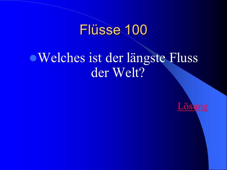 Flüsse 100 Welches ist der längste Fluss der Welt? Lösung